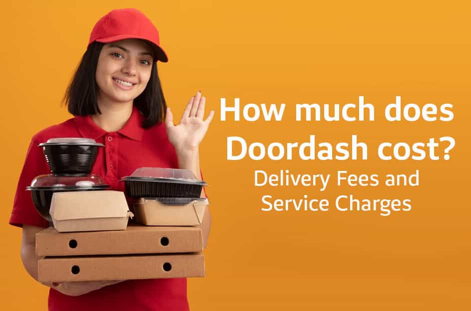 How much does Doordash cost fees and charges explained